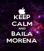 KEEP CALM AND BAILA MORENA - Personalised Poster A4 size