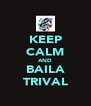 KEEP CALM AND BAILA TRIVAL - Personalised Poster A4 size