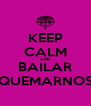KEEP CALM AND BAILAR QUEMARNOS - Personalised Poster A4 size