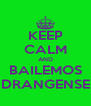 KEEP CALM AND BAILEMOS DRANGENSE - Personalised Poster A4 size