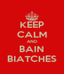 KEEP CALM AND BAIN BIATCHES - Personalised Poster A4 size