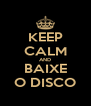 KEEP CALM AND BAIXE O DISCO - Personalised Poster A4 size
