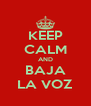 KEEP CALM AND BAJA LA VOZ - Personalised Poster A4 size
