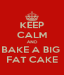 KEEP CALM AND BAKE A BIG  FAT CAKE - Personalised Poster A4 size
