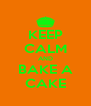 KEEP CALM AND BAKE A CAKE - Personalised Poster A4 size