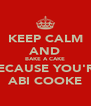 KEEP CALM AND BAKE A CAKE BECAUSE YOU'RE ABI COOKE - Personalised Poster A4 size