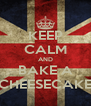 KEEP CALM AND BAKE A CHEESECAKE - Personalised Poster A4 size