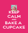 KEEP CALM AND BAKE A  CUPCAKE - Personalised Poster A4 size