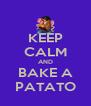 KEEP CALM AND BAKE A PATATO - Personalised Poster A4 size