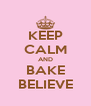 KEEP CALM AND BAKE BELIEVE - Personalised Poster A4 size