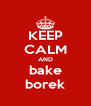 KEEP CALM AND bake borek - Personalised Poster A4 size