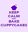 KEEP CALM AND BAKE CUPPYCAKES - Personalised Poster A4 size