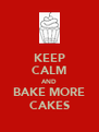 KEEP CALM AND BAKE MORE CAKES - Personalised Poster A4 size