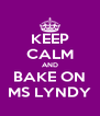 KEEP CALM AND BAKE ON MS LYNDY - Personalised Poster A4 size