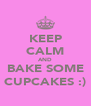 KEEP CALM AND BAKE SOME CUPCAKES :) - Personalised Poster A4 size