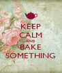 KEEP CALM AND BAKE SOMETHING - Personalised Poster A4 size