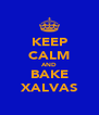 KEEP CALM AND BAKE XALVAS - Personalised Poster A4 size