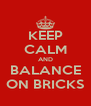 KEEP CALM AND BALANCE ON BRICKS - Personalised Poster A4 size