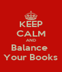 KEEP CALM AND Balance  Your Books - Personalised Poster A4 size