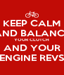 KEEP CALM AND BALANCE YOUR CLUTCH AND YOUR ENGINE REVS - Personalised Poster A4 size