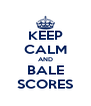 KEEP CALM AND BALE SCORES - Personalised Poster A4 size