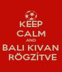 KEEP CALM AND BALI KIVAN  RÖGZÍTVE - Personalised Poster A4 size