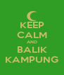 KEEP CALM AND BALIK KAMPUNG - Personalised Poster A4 size