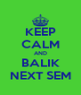 KEEP CALM AND BALIK NEXT SEM - Personalised Poster A4 size