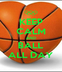 KEEP CALM AND BALL ALL DAY - Personalised Poster A4 size
