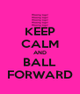 KEEP CALM AND BALL FORWARD - Personalised Poster A4 size