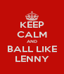KEEP CALM AND BALL LIKE LENNY - Personalised Poster A4 size