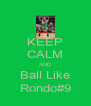 KEEP CALM AND Ball Like Rondo#9 - Personalised Poster A4 size