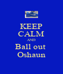 KEEP CALM AND Ball out  Oshaun - Personalised Poster A4 size