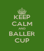 KEEP CALM AND BALLER CUP - Personalised Poster A4 size