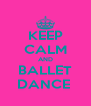 KEEP CALM AND BALLET DANCE  - Personalised Poster A4 size