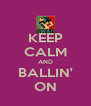 KEEP CALM AND BALLIN' ON - Personalised Poster A4 size