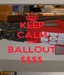 KEEP CALM AND BALLOUT $$$$ - Personalised Poster A4 size