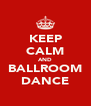 KEEP CALM AND BALLROOM DANCE - Personalised Poster A4 size
