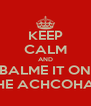 KEEP CALM AND BALME IT ON THE ACHCOHAL - Personalised Poster A4 size