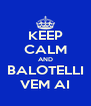 KEEP CALM AND BALOTELLI VEM AI - Personalised Poster A4 size