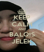 KEEP CALM AND BALQIS JELEK - Personalised Poster A4 size