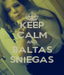 KEEP CALM AND BALTAS SNIEGAS - Personalised Poster A4 size