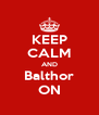 KEEP CALM AND Balthor ON - Personalised Poster A4 size