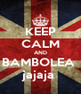 KEEP CALM AND BAMBOLEA  jajaja  - Personalised Poster A4 size