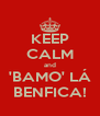 KEEP CALM and 'BAMO' LÁ BENFICA! - Personalised Poster A4 size