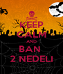 KEEP CALM AND BAN  2 NEDELI - Personalised Poster A4 size