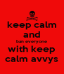 keep calm and ban everyone with keep calm avvys - Personalised Poster A4 size