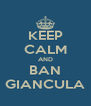 KEEP CALM AND BAN GIANCULA - Personalised Poster A4 size