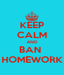 KEEP CALM AND BAN  HOMEWORK - Personalised Poster A4 size