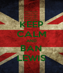 KEEP CALM AND BAN LEWIS - Personalised Poster A4 size